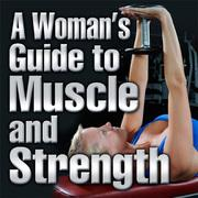 A Woman's Guide to Muscle & Strength